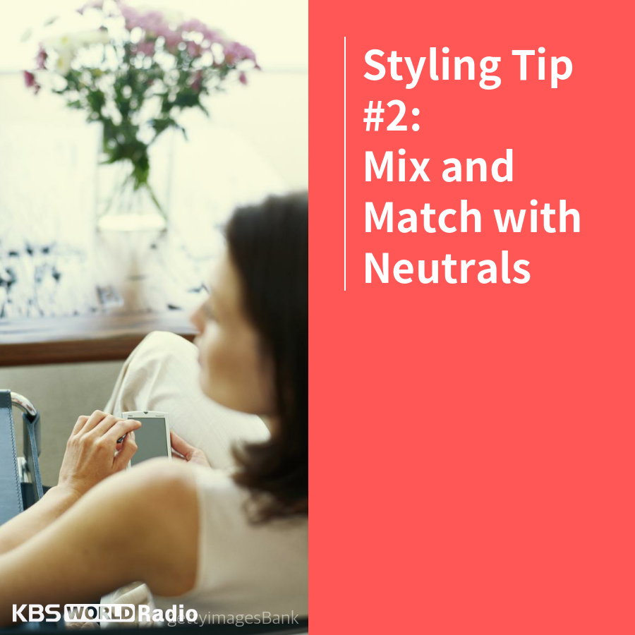 Styling Tip #2:Mix and Match with Neutrals