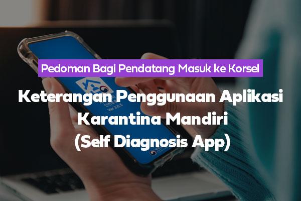 Keterangan Penggunaan Aplikasi Karantina Mandiri (Self Diagnosis App)