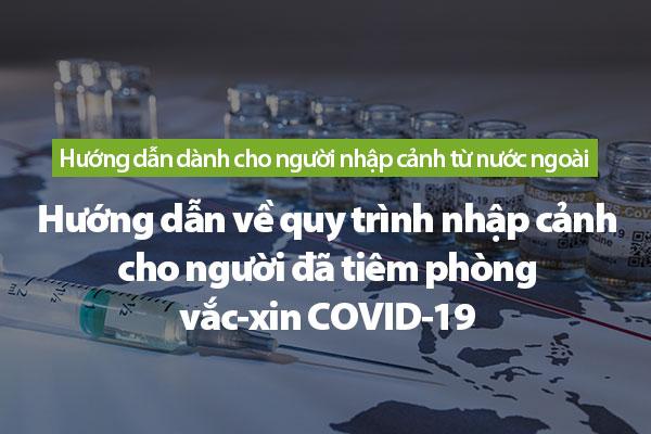 Hướng dẫn về quy trình nhập cảnh cho người đã tiêm phòng vắc-xin COVID-19