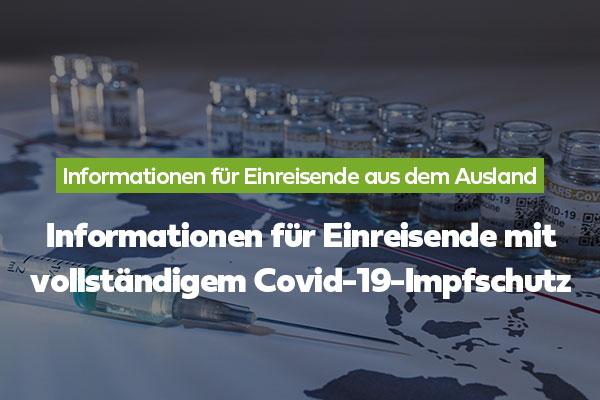 Informationen für Einreisende mit vollständigem Covid-19-Impfschutz