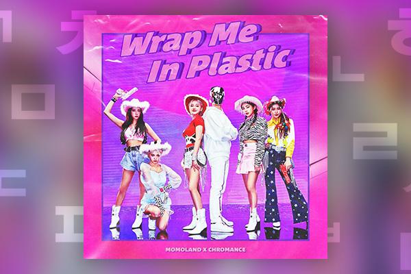 Momoland & Chromance _ Wrap me in Plastic