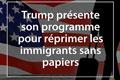Trump présente son programme pour réprimer les immigrants sans papiers