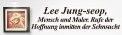 Lee Jung-seop, Mensch und Maler. Rufe der Hoffnung inmitten der Sehnsucht.