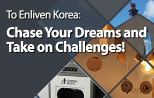 To Enliven Korea: Chase Your Dreams and Take on Challenges!