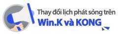Thay đổi lịch phát sóng  trên Win.K và KONG