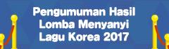 Pengumuman Hasil Lomba Menyanyi Lagu Korea 2017