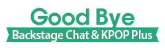 Good Bye \'Backstage Chat\' & \'KPOP Plus\'