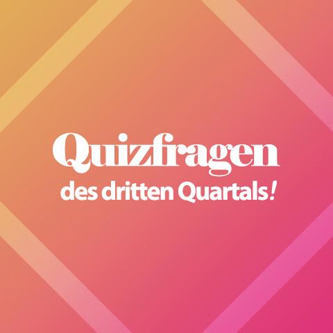 Quizfragen des dritten Quartals!