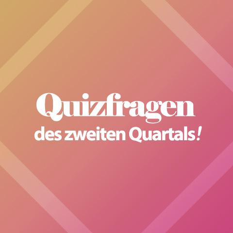 Quizfragen des zweiten Quartals!