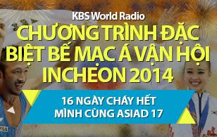 Chương trình đặc biệt bế mạc Á vận hội Incheon 2014 : 16 ngày cháy hết mình cùng ASIAD 17