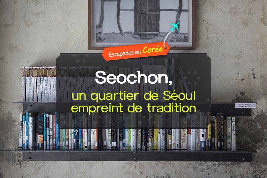 #01. Seochon, un quartier de Séoul empreint de tradition