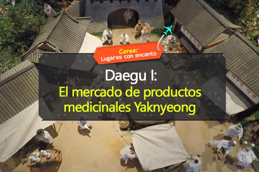 #03. Daegu I: El mercado de productos medicinales Yaknyeong
