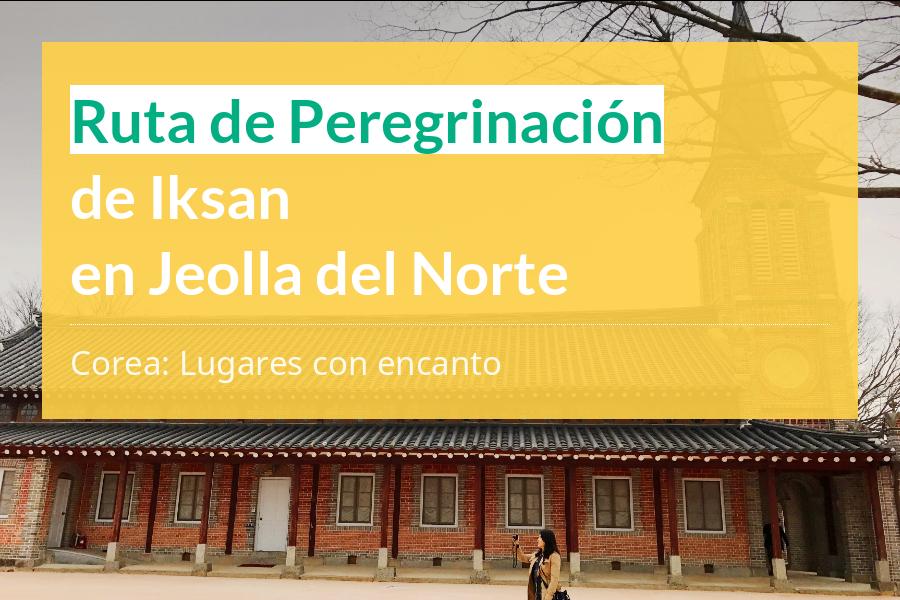 Ruta de Peregrinación de Iksan en Jeolla del Norte