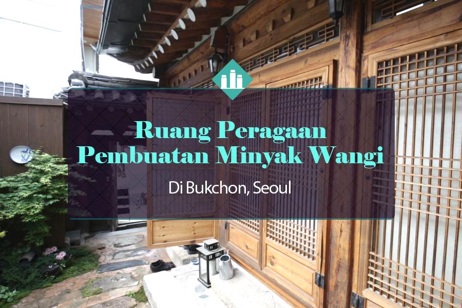 #13. Ruang Peragaan Pembuatan Minyak Wangi Di Bukchon, Seoul