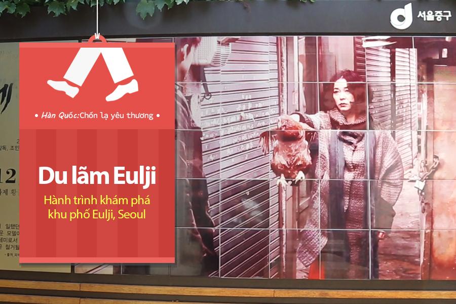 #19. Du lãm Eulji – Hành trình khám phá khu phố Eulji, Seoul