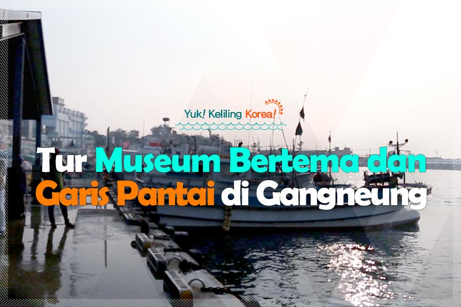#22. Tur Museum Bertema dan Garis Pantai di Gangneung
