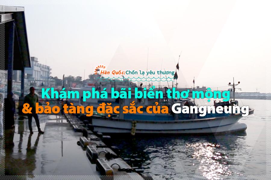 #22. Khám phá bãi biển thơ mộng và bảo tàng đặc sắc của Gangneung