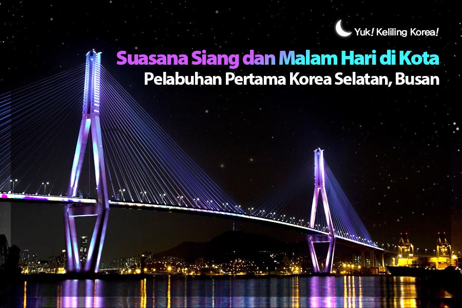 #28. Suasana Siang dan Malam Hari di Kota Pelabuhan Pertama Korea Selatan, Busan