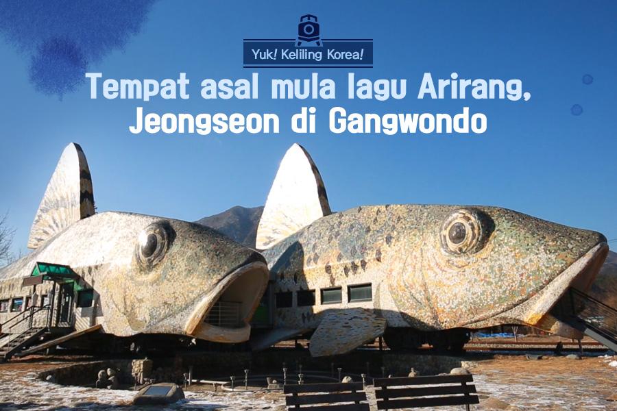 #48. Tempat asal mula lagu Arirang, Jeongseon di Gangwondo