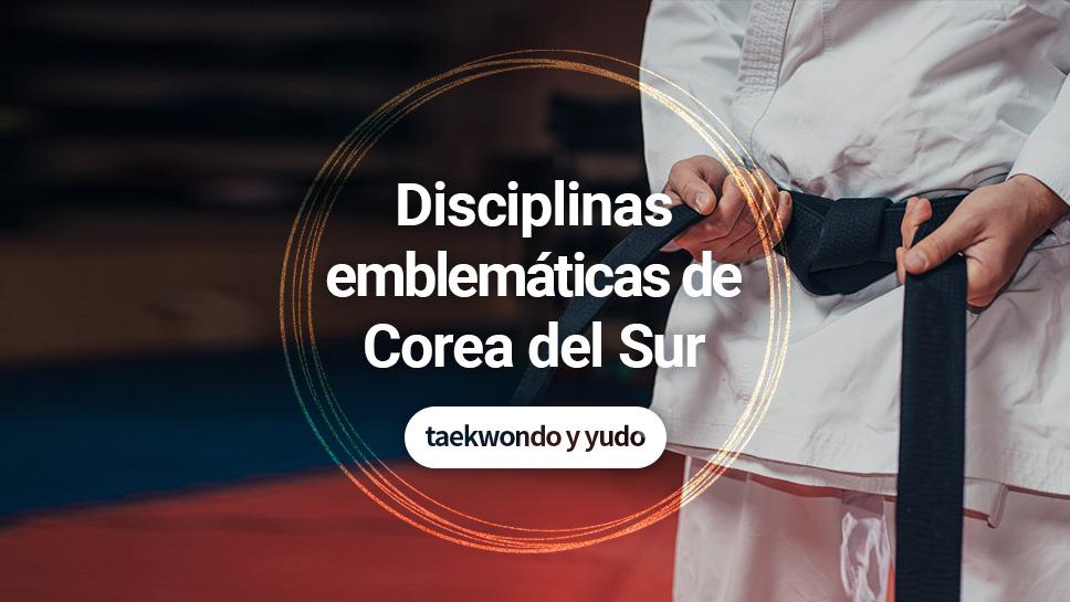 Disciplinas emblemáticas de Corea del Sur:  taekwondo y yudo