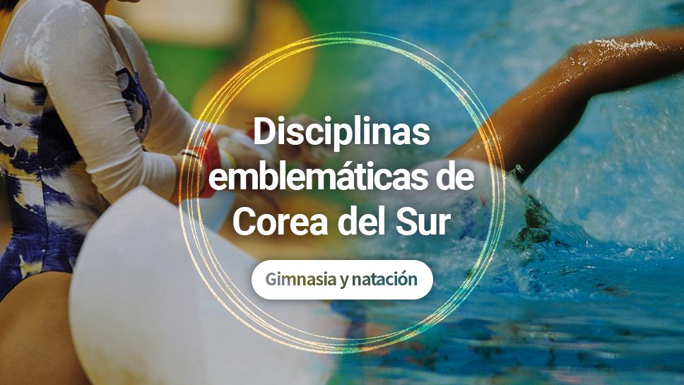 Disciplinas emblemáticas de Corea del Sur:   gimnasia y natación
